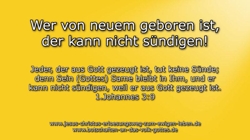 Wer aus Gott von neuem geboren ist, der kann nicht sündigen.