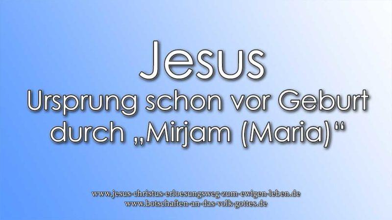 """Jesus – Ursprung schon vor Geburt durch """"Mirjam (Maria)"""""""