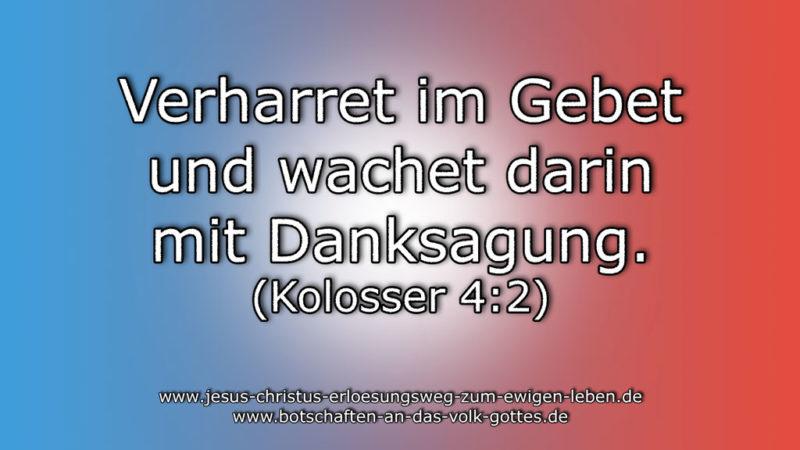 Verharret im Gebet und wachet darin mit Danksagung (Kolosser 4:2).