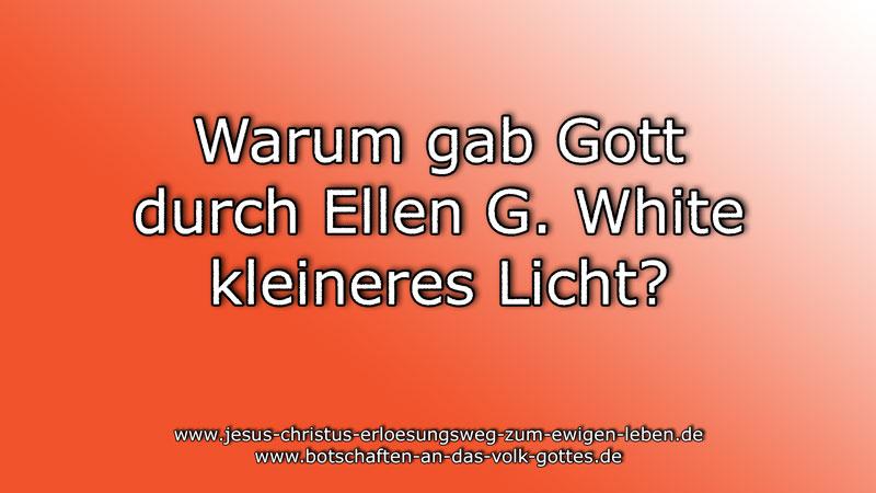Warum gab Gott durch Ellen G. White kleineres Licht?