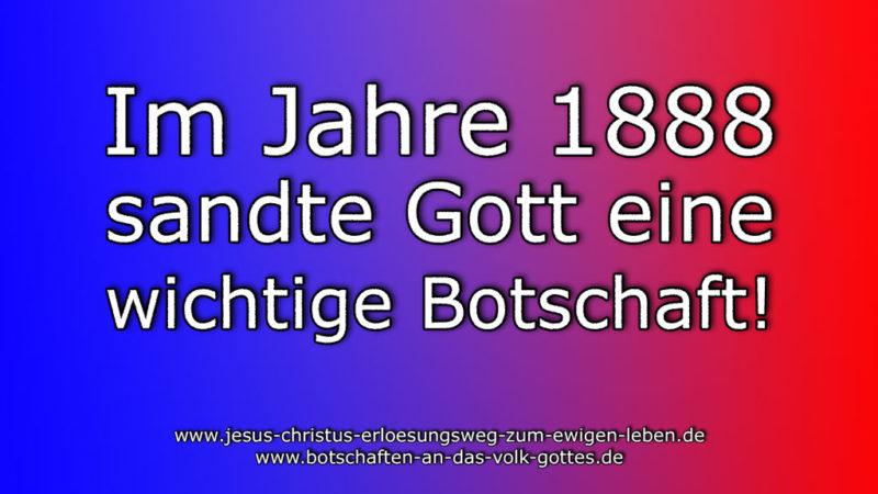 Im Jahre 1888 sandte Gott eine wichtige Botschaft!
