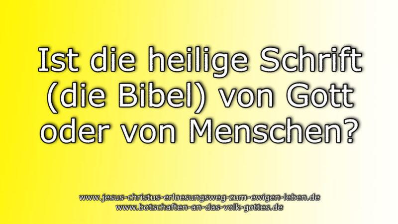 Ist die heilige Schrift (die Bibel) von Gott oder von Menschen?
