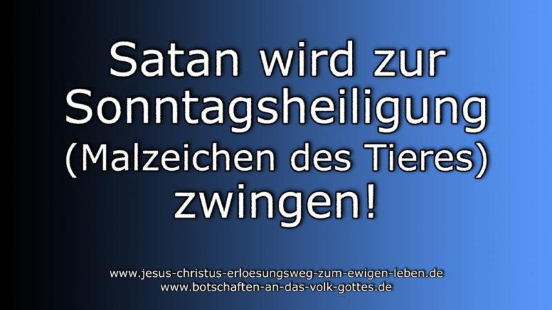 Satan wird zur Sonntagsheiligung (Malzeichen des Tieres) zwingen!