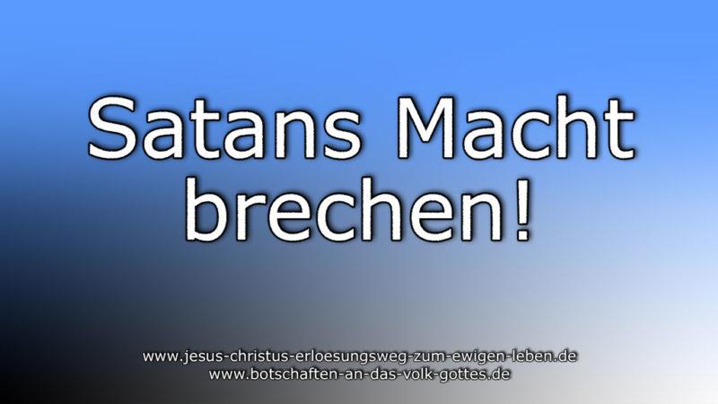 Satans Macht brechen!