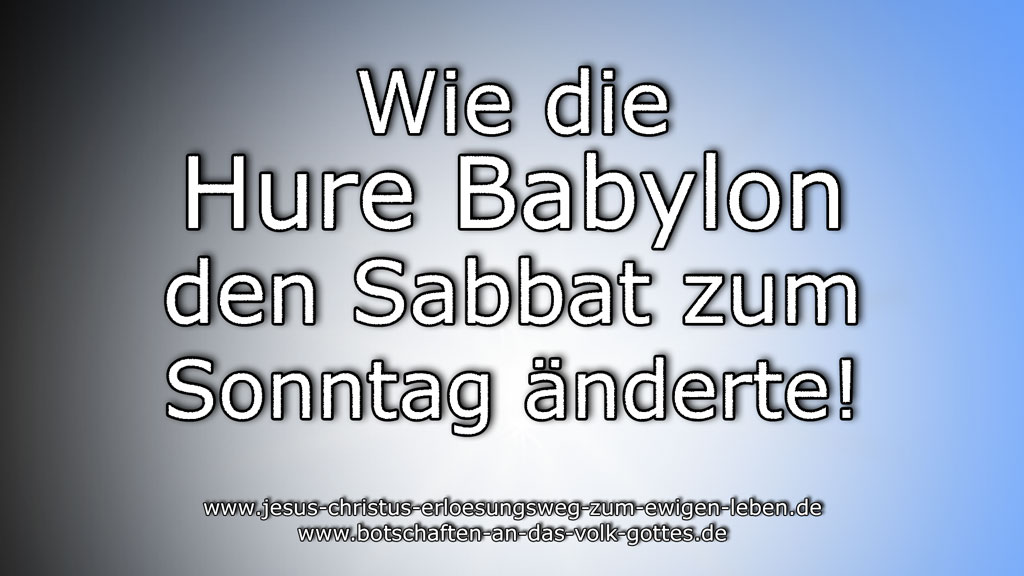Wie die Hure Babylon den Sabbat zum Sonntag änderte.