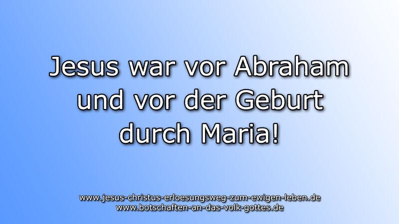 Jesus war vor Abraham und vor der Geburt durch Maria