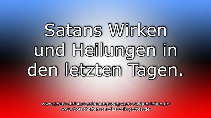Satans Wirken und Heilungen in den letzten Tagen.