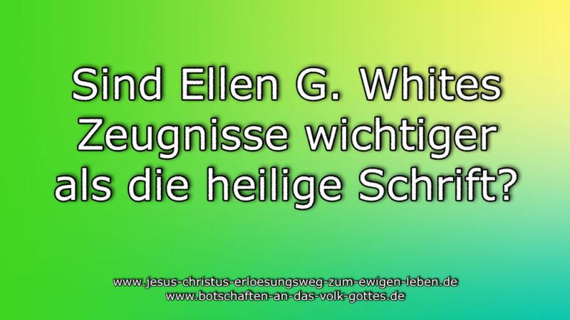 Sind Ellen G. Whites Zeugnisse wichtiger als die heilige Schrift?