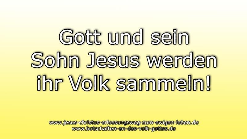 Gott und sein Sohn Jesus werden ihr Volk sammeln!