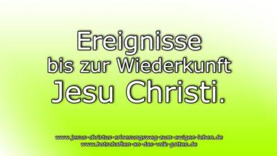 Ereignisse bis zur Wiederkunft Jesu Christi.
